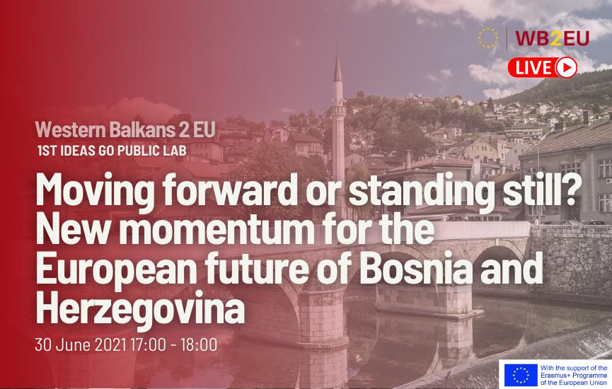 Western Balkans 2 EU: Moving forward or standing still? New momentum for the European future of Bosnia and Herzegovina (1st Ideas go public Lab)